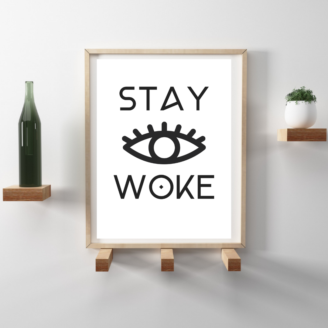 PRINTABLE ART + STAY WOKE