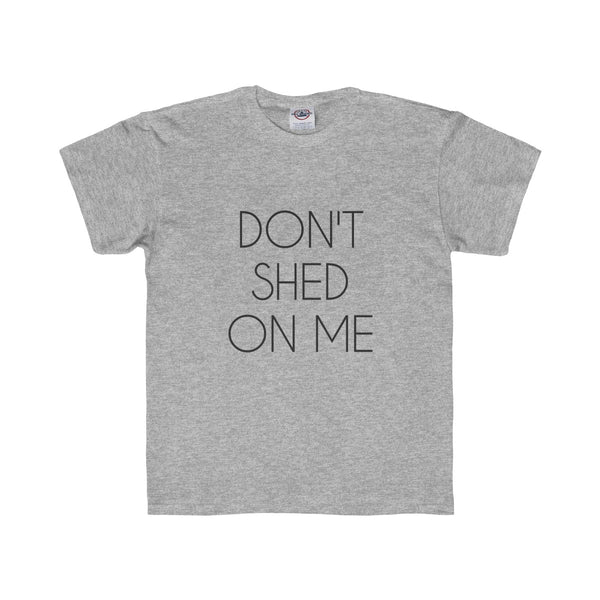 T-SHIRT + DON'T SHED ON ME