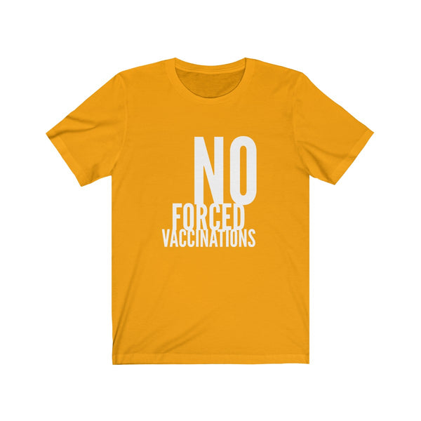 T-SHIRT + NO FORCED VACCINATIONS II