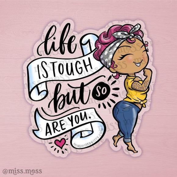 Life is Tough Rosie Clear Waterproof Decal - Miss Moss Gifts