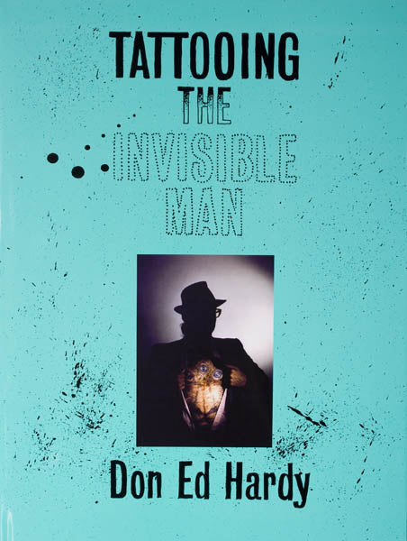 Don Ed Hardy: Tattooing the Invisible Man [2nd Printing]