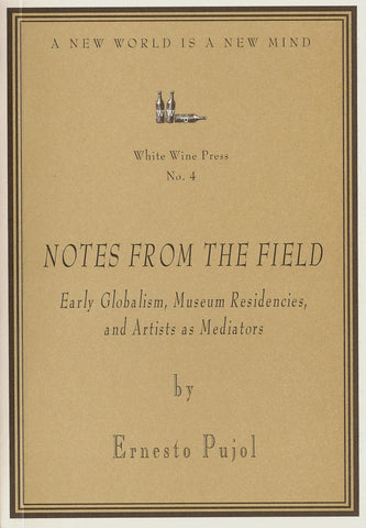 Notes From the Field by Ernesto Pujol [White Wine Press No. 4]