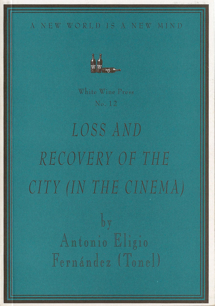 Loss and Recovery of the City (in the Cinema) by Antonio Eligio Fernandez (Tonel) [White Wine Press No. 12]
