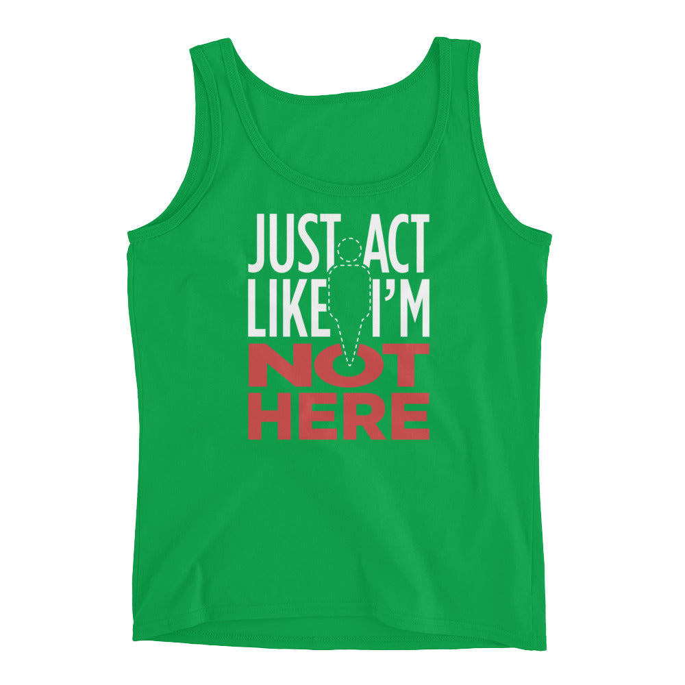Just Act Like I'm Not Here: Ladies' Tank