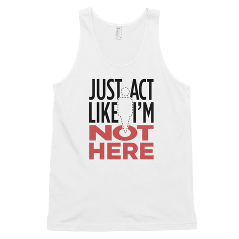 Just Act Like I'm Not Here: Unisex tank top