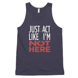 Just Act Like I'm Not Here: Tank Top