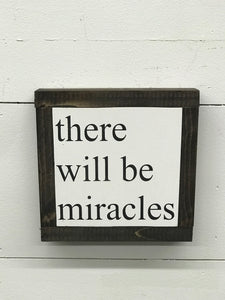 there will be miracles - Mini Sign