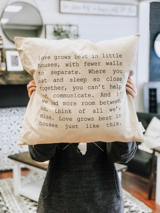 Pillow Cover - Love Grows Best In Little Houses