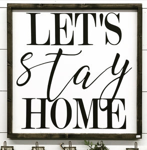 Let's Stay Home Sign - Multiple Sizes