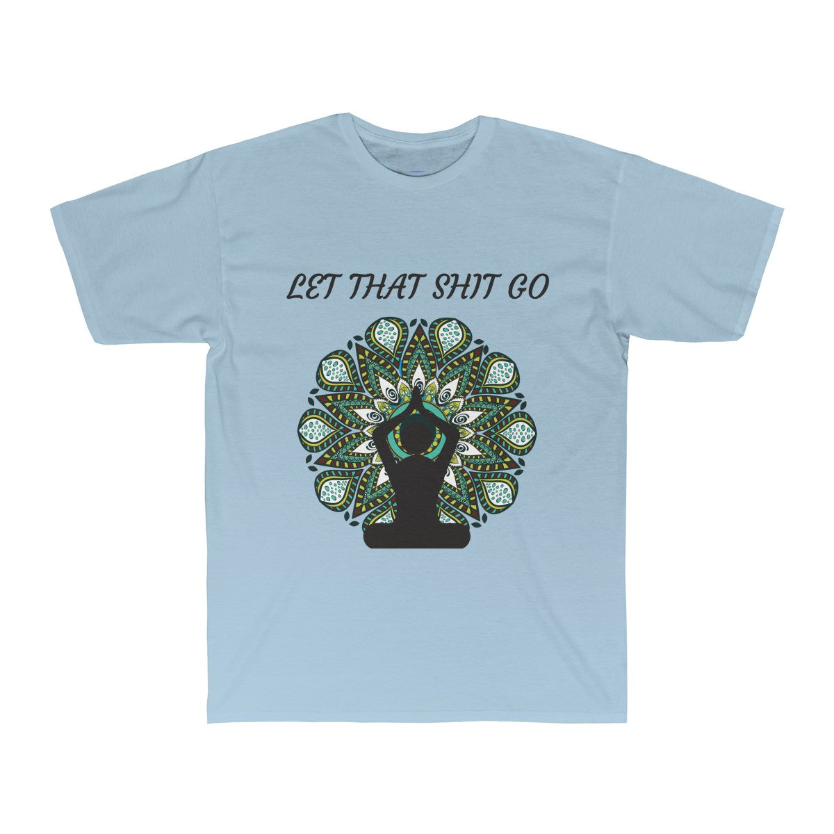 let that shit go yoga shirt in light blue