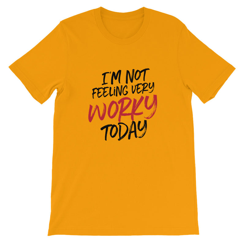 Not feeling worky Unisex T-Shirt