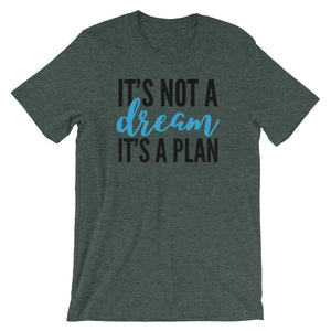 It's Not A Dream, It's a Plan Unisex T-Shirt