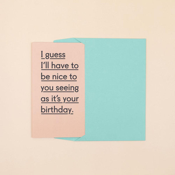 I guess I'll have to be nice to you seeing as it's your birthday-Cards-twin pines-nóta póca