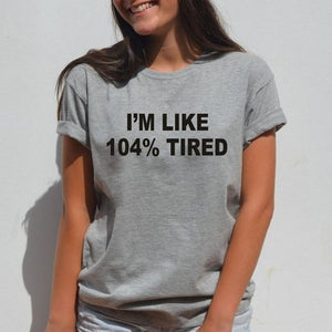 2018 Summer I'M LIKE 104% TIRED Letters Print Women T Shirt Casual Funny T Shirts For Lady Girl Top Tee Plus Size
