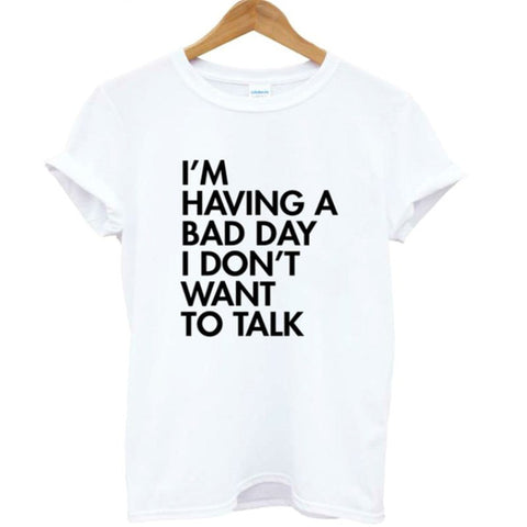 2018 I'm having a bad day i do n't want to talk letter print Women T shirt Casual Cotton t shirts  Funny Top Tee plus size