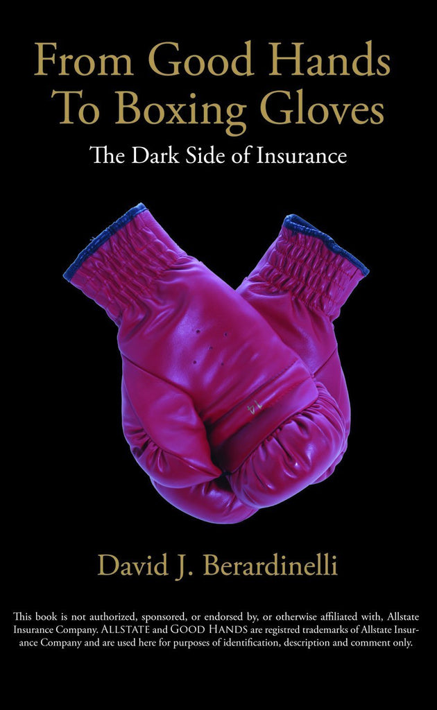 Allstate Agents Review From Good Hands to Boxing Gloves: The Dark Side of Insurance