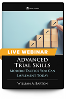 Advanced Trial Skills: Modern Tactics You Can Implement Today - Live Webinar