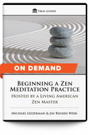 Beginning a Zen Meditation Practice: Hosted by a Living American Zen Master - On Demand