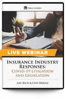 Insurance Industry Responses: COVID-19 Litigation & Legislation - Live Webinar