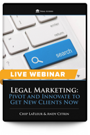 Legal Marketing: Pivot and Innovate to Get New Clients Now - Live Webinar