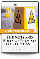 The Nuts and Bolts of Premises Liability Cases - Live Webinar