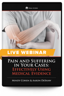 Pain and Suffering in Your Cases: Effectively Using Medical Evidence - Live Webinar