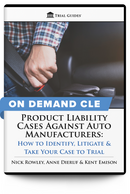 Product Liability Cases Against Auto Manufacturers: How to Identify, Litigate, and Take Your Case to Trial - On Demand CLE