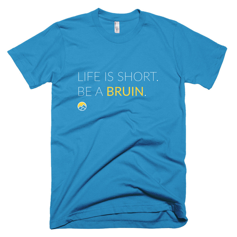 Life Is Short, Be A Bruin Tee