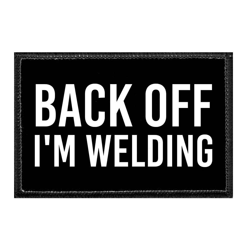 Back Off I'm Welding - Removable Patch - Pull Patch - Removable Patches For Authentic Flexfit and Snapback Hats