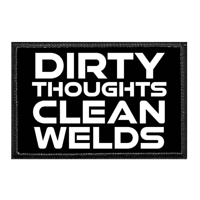 Dirty Thoughts - Clean Welds - Removable Patch - Pull Patch - Removable Patches For Authentic Flexfit and Snapback Hats