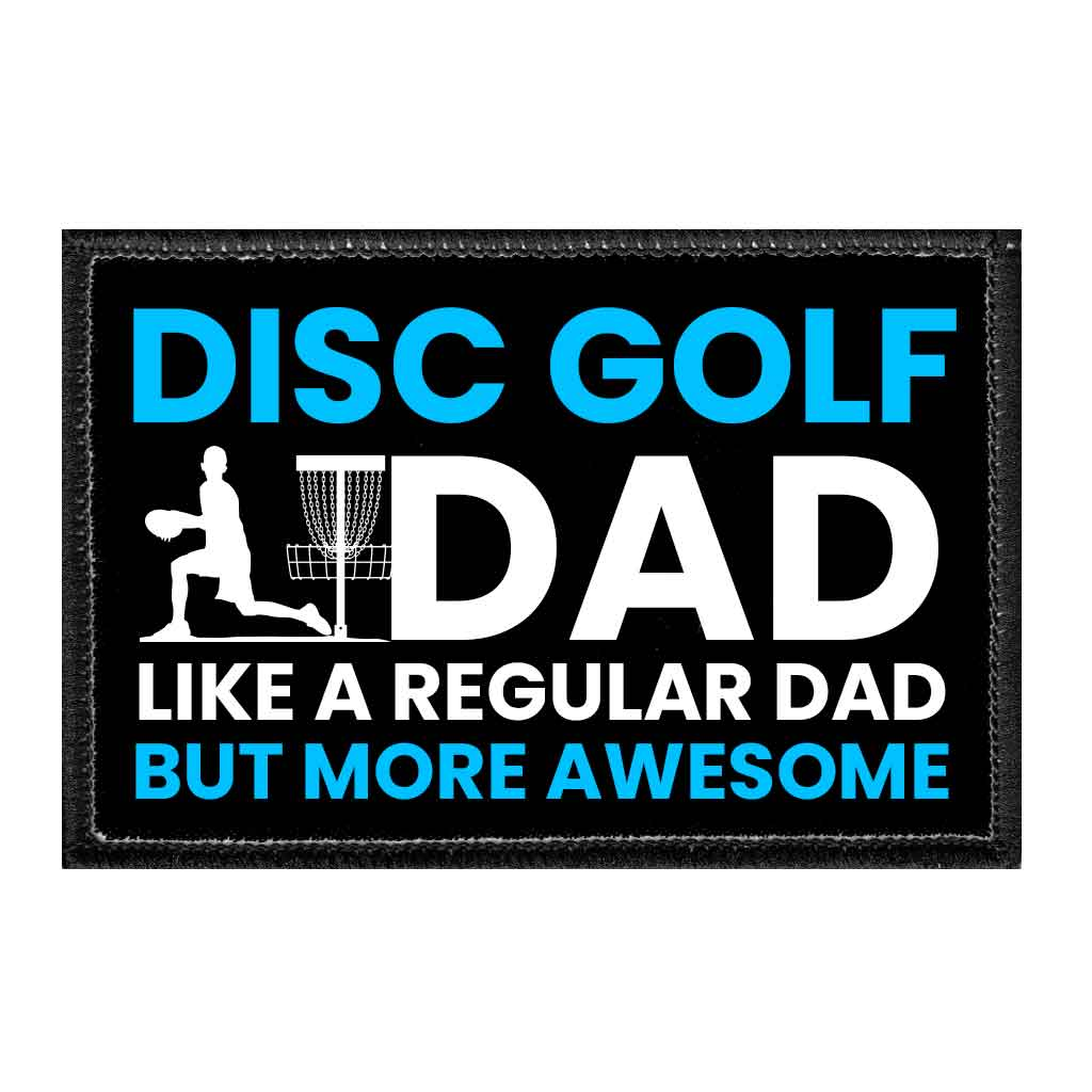 Disc Golf Dad - Like A Regular Dad But More Awesome - Removable Patch - Pull Patch - Removable Patches For Authentic Flexfit and Snapback Hats