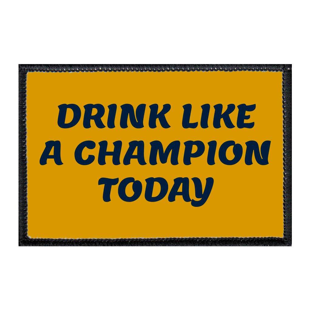 Drink Like A Champion Today - Removable Patch - Pull Patch - Removable Patches For Authentic Flexfit and Snapback Hats