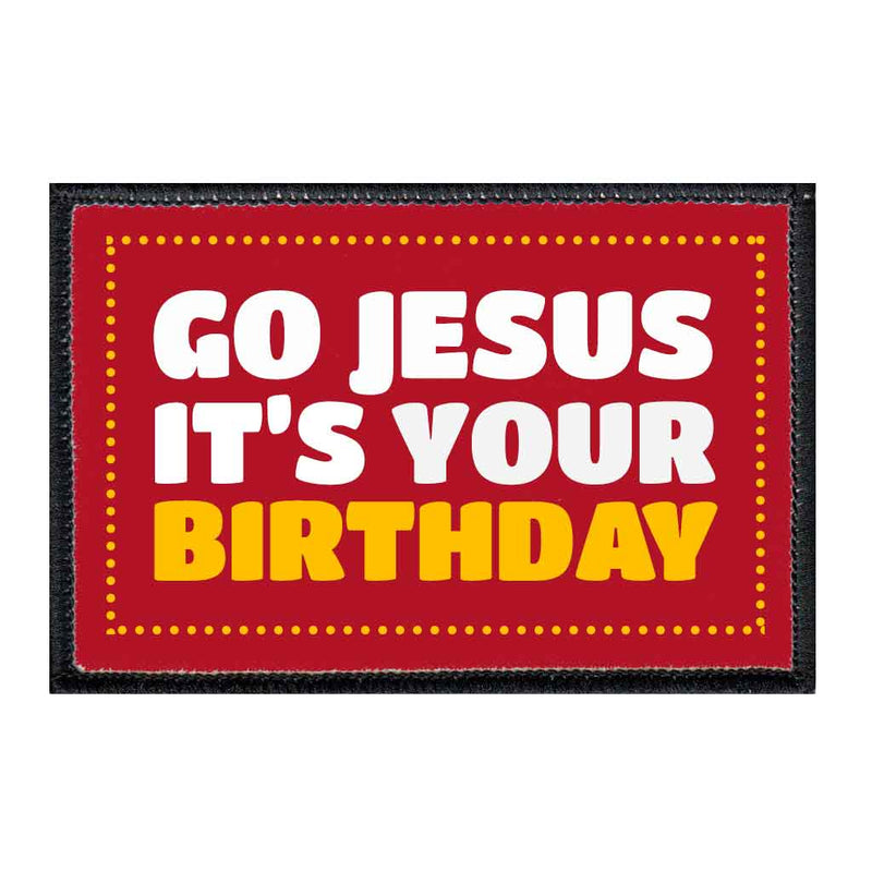 Go Jesus It's Your Birthday - Patch - Pull Patch - Removable Patches For Authentic Flexfit and Snapback Hats