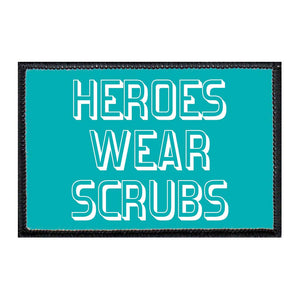 Heroes Wear Scrubs - Removable Patch