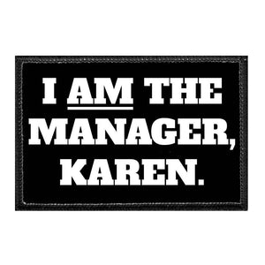 I Am The Manager Karen - Removable Patch