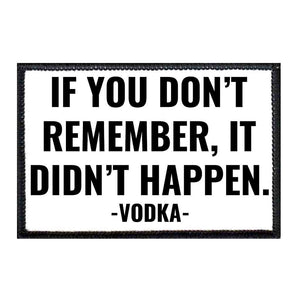 If You Don't Remember, It Didn't Happen - Vodka - Removable Patch