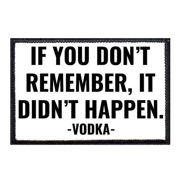 If You Don't Remember, It Didn't Happen - Vodka - Removable Patch 1
