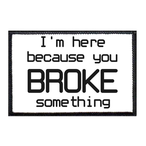I'm Here Because You Broke Something - Patch 1