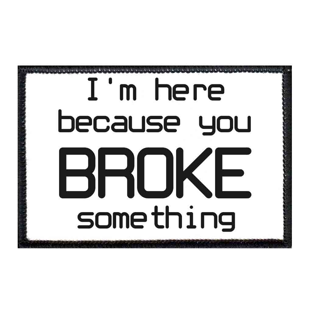 I'm Here Because You Broke Something - Patch - Pull Patch - Removable Patches For Authentic Flexfit and Snapback Hats
