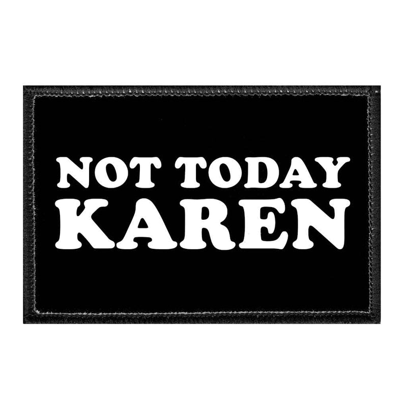 Not Today Karen - Removable Patch - Pull Patch - Removable Patches For Authentic Flexfit and Snapback Hats