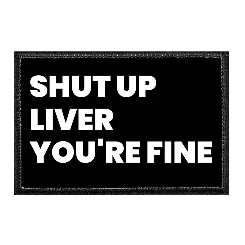 Shut Up Liver You're Fine - Removable Patch - Pull Patch - Removable Patches For Authentic Flexfit and Snapback Hats