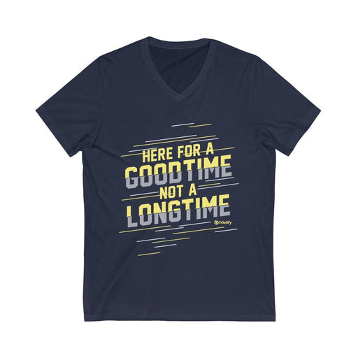 """HERE for a GOODTIME not a LONGTIME"" -- Unisex Short Sleeve V-Neck Tee - Triotify"