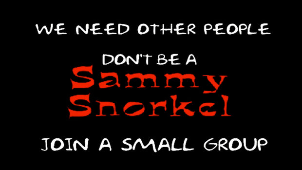 The Tale of Sammy Snorkel - A Man without a Small Group