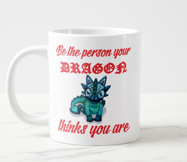 Be The Person Your DRAGON Thinks You Are Coffee Mug Mugs and Goblets - The Tipsy Dragon