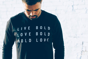 Live Bold. Love Bold. Bold Love. Long Sleeve