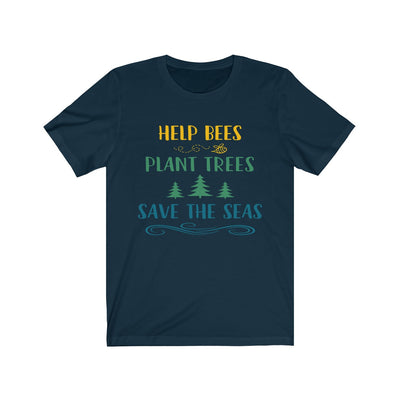 Help Bees, Plants Trees, Save the Seas Colorful Unisex Shirt