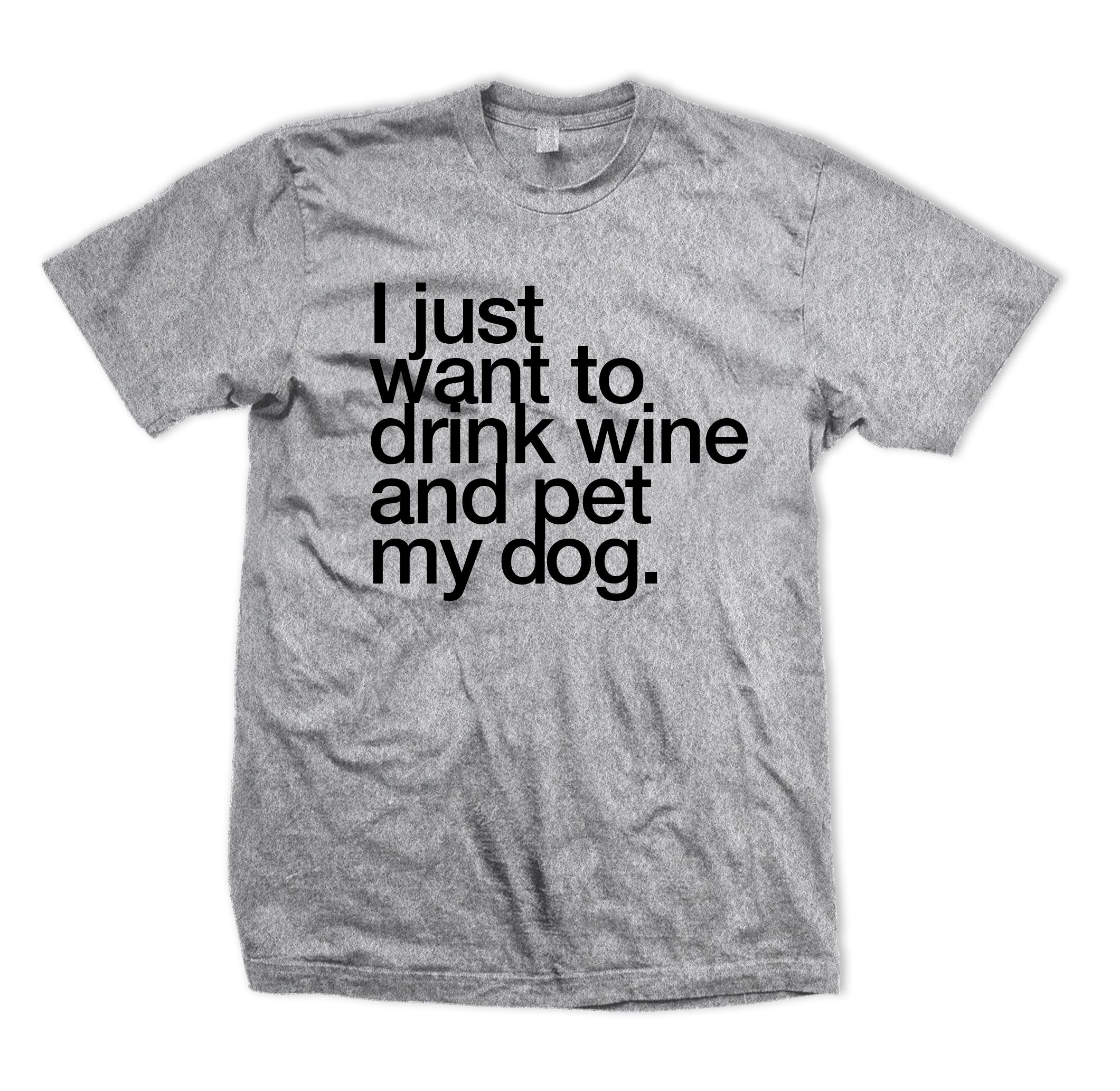 Drink Wine & Pet My Dog Tee