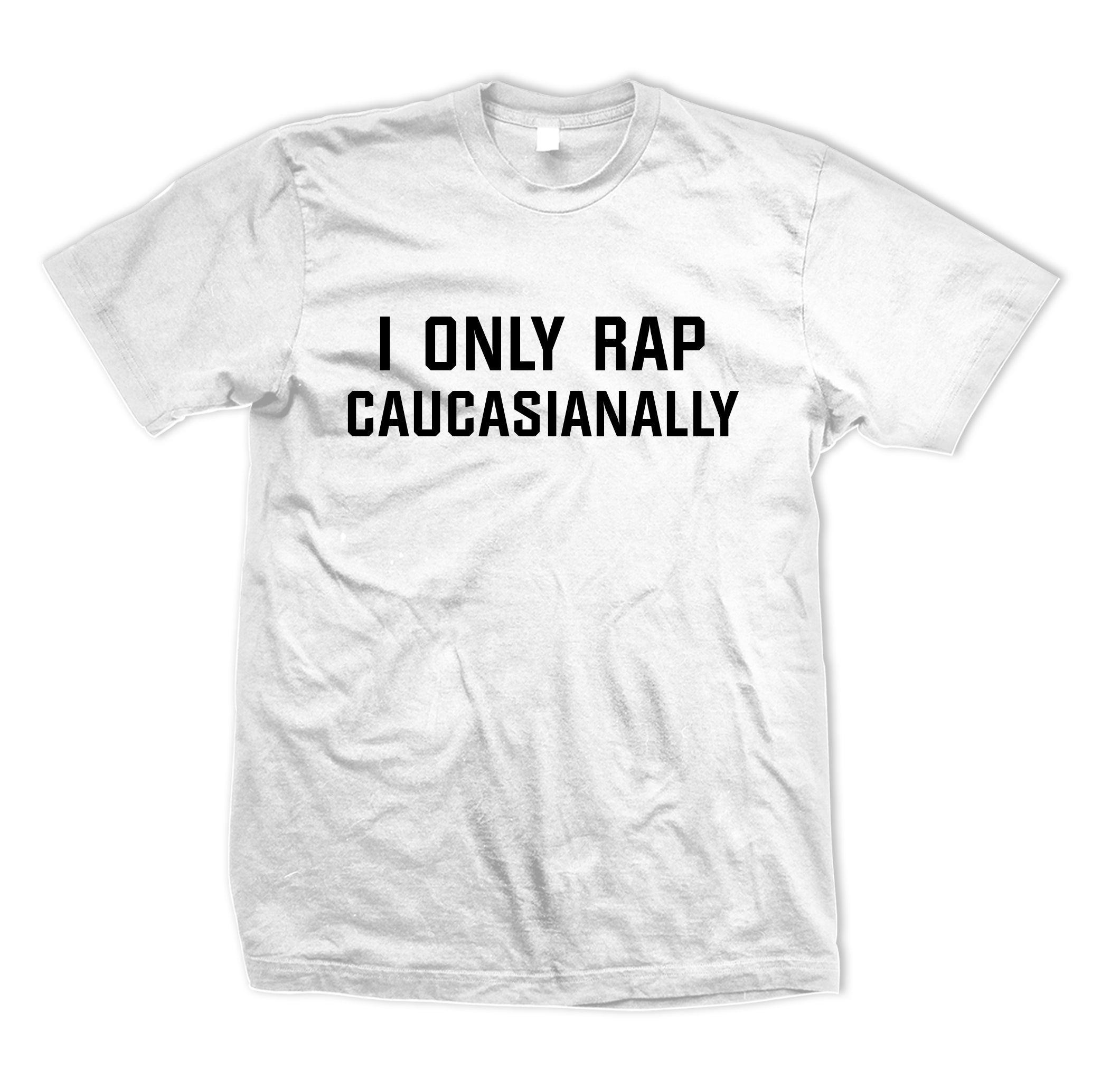 I Only Rap Caucasianally Tee
