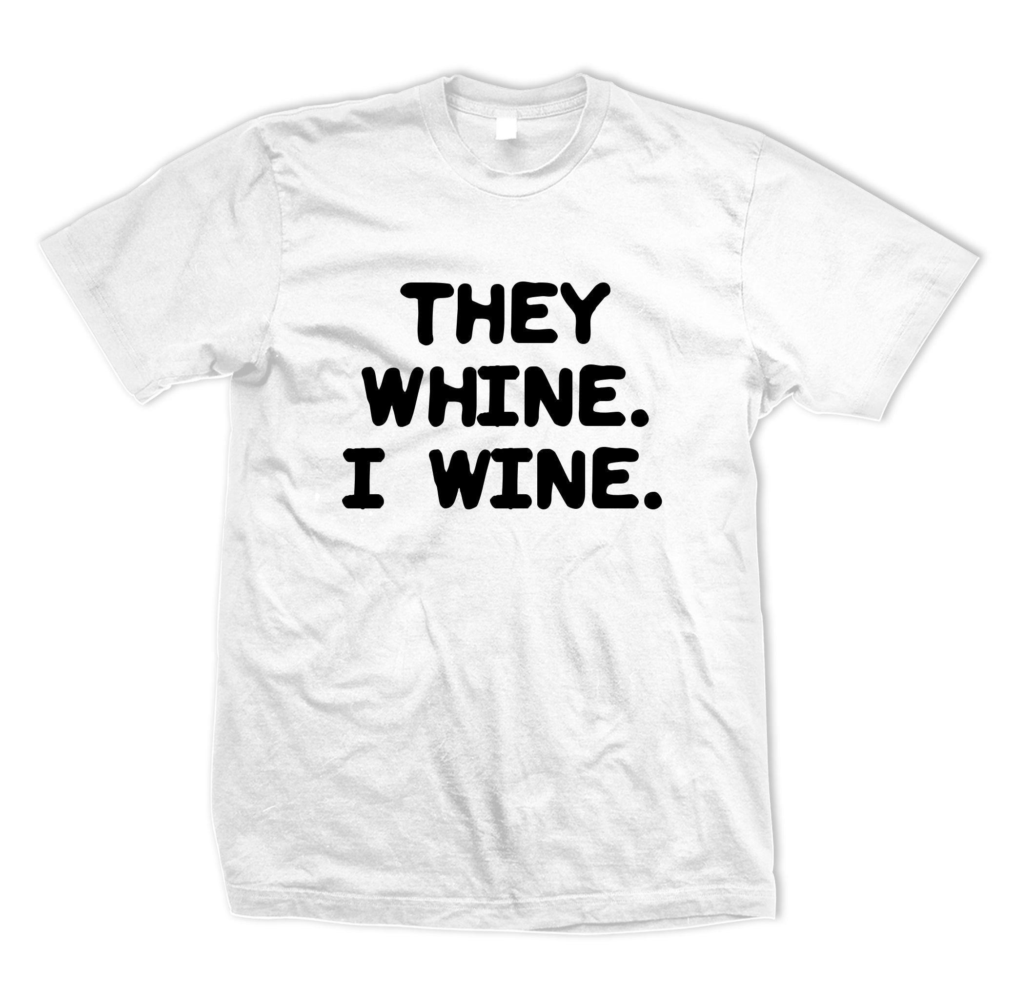 They Whine I Wine Tee