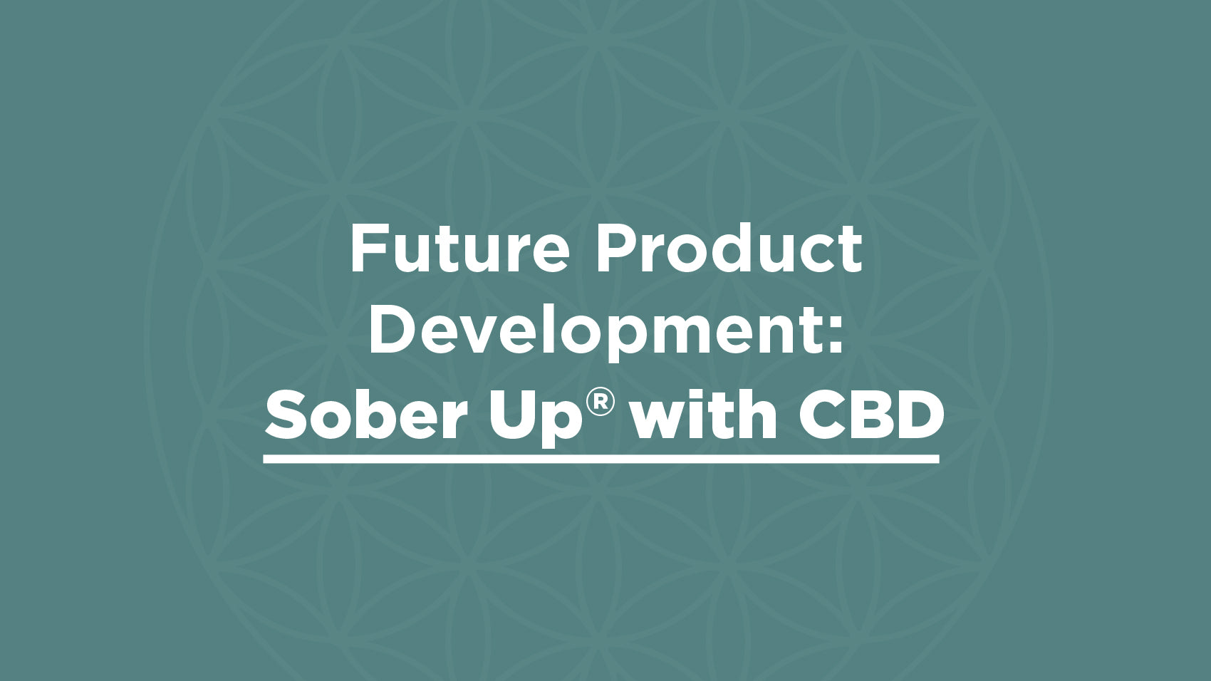 Future Product Development:  Sober Up® with CBD